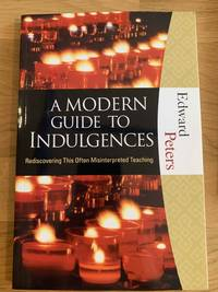 A Modern Guide to Indulgences: Rediscovering This Often-Misinterpreted Teaching