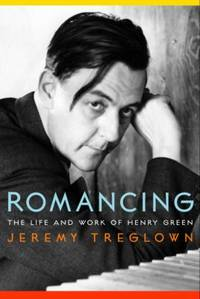 Romancing : The Life and Work of Henry Green
