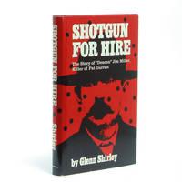 Shotgun for Hire: The Story of 'Deacon' Jim Miller, Killer of Pat Garrett