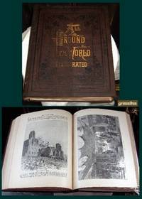 All Around the World, An Illustrated Record of Voyages, Travels and Adventures in All Parts of the Globe Volume IV
