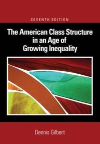 The American Class Structure in an Age of Growing Inequality by Dennis Gilbert - Paperback - 2008 - from ThriftBooks and Biblio.com