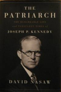 Patriarch, The : The Remarkable Life and Turbulent Times of Joseph P.  Kennedy