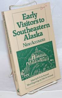 Early Visitors to Southeastern Alaska. Nine Accounts. Wood Engravings by Dale De Armond