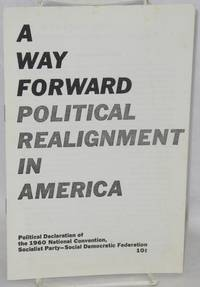 A way forward; political realignment in America.  Political declaration of 1960 national convention, Socialist Party-Social Democratic Federation