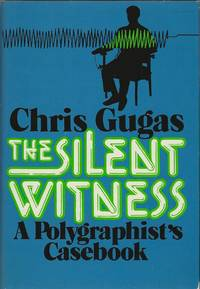 image of THE SILENT WITNESS ~ A Polygraphist's Casebook