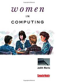"""Women in Computing: """"Computer Weekly"""" Guide to Being a Businesswoman in the Information Technology Industry"""