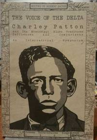 The Voice of the Delta: Charley Patton And The Mississippi Blues Traditions, Influences and Comparisons: An International Symposium