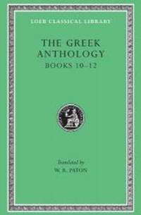 The Greek Anthology: Greek Anthology, IV, Book 10: The Hortatory and Admonitory Epigrams. Book 11: The Convivial and Satirical Epigrams. Book 12: ... Puerilis (Loeb Classical Library) (Volume IV) by Harvard University Press - Hardcover - 2005-05-09 - from Books Express (SKU: 0674990943q)