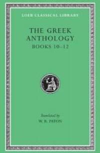 The Greek Anthology: Greek Anthology, IV, Book 10: The Hortatory and Admonitory Epigrams. Book...