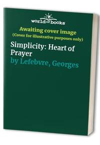 Simplicity: Heart of Prayer by  Georges Lefebvre - Paperback - from World of Books Ltd and Biblio.com