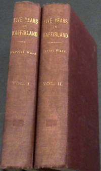 image of Five Years in Kaffirland; with Sketches of the Late War in that Country, to the Conclusion of Peace, Written on the Spot - Two Volumes