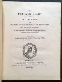 The Private Diary of Dr. John Dee, and the Catalogue of His Library of Manuscripts, from the Original Manuscripts in the Ashmolean Museum at Oxford and Trinity College Library, Cambridge