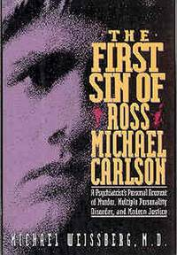 The First Sin of Ross Michael Carlson : A Psychiatrist's Personal Account