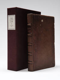 Lex Londinensis, or, The city law: shewing the powers, customs and practice of all the several...