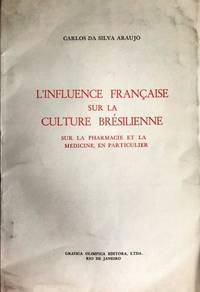 L'influence Francaise sur la culture Bresilienne sur la pharmacie et la medicine, en particulier.