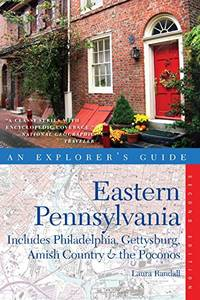Explorer's Guide Eastern Pennsylvania: Includes Philadelphia  Gettysburg  Amish Country & the Poconos Explorer's Complete