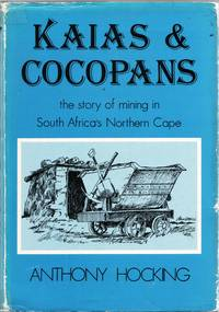 Kaias & Cocopans. The Story of Mining in South Africa's Northern Cape