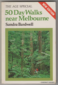 50 DAY WALKS NEAR MELBOURNE (Revised Edition - The Age Special)