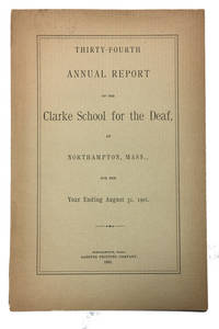 Thirty-Fourth Annual Report of the Clarke School for the Deaf, at Northampton, Mass., for the Year Ending August 31, 1901