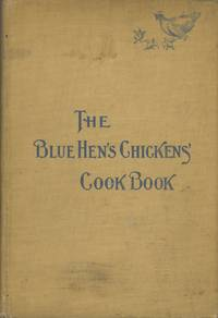 The Blue Hen's Chicken's Cook Book, Containing a Number of Long Used Recipes, Embracing All Popular Dishes and a Variety of Miscellaneous Recipes of More Than Special Value to Housekeepers. [Compiled] By the Cook Book Committee of the Milford New Century Club. [Mary Louise Marshall, Chairman.]