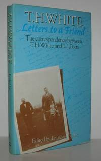 T.H. WHITE LETTERS TO A FRIEND The Correspondence between T. H. White and L. J. Potts