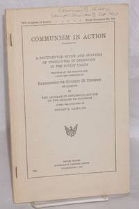 image of Communism in action: A documented study and analysis of communism in operation in the Soviet Union. Prepared at the instance and under the direction of Representative Everett M. Dirksen of Illinois by the legislative reference service of the Library of Congress under the direction of Ernst S. Griffith