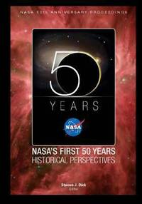 NASA's First 50 Years Historical Perspectives : NASA 50th Anniversary Proceedings by Stephen Dick - Paperback - 2010 - from ThriftBooks (SKU: G1470024756I3N00)
