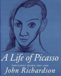 A Life of Picasso: Volume 1: The Early Years, 1881-1906
