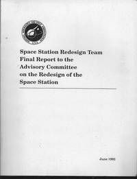 SPACE STATION REDESIGN TEAM FINAL REPORT TO THE ADVISORY COMMITTEE ON THE  REDESIGN OF THE SPACE STATION June 1993