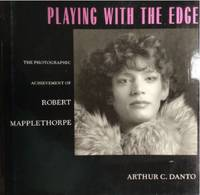 PLAYING WITH THE EDGE: THE PHOTOGRAPHIC ACHIEVEMENTS OF ROBERT MAPLETHORPE