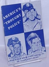 """image of America's """"thought police."""" Record of the Un-American Activities Committee. With a foreword by Henry A. Wallace"""