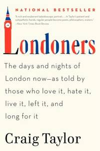 image of Londoners : The Days and Nights of London Now--As Told by Those Who Love It, Hate It, Live It, Left It, and Long for It