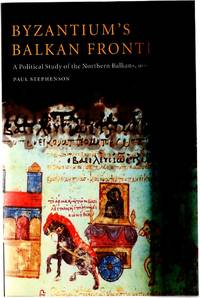 Byzantium's Balkan Frontier : A Political Study of the Northern Balkans, 900-1204 by  Paul Stephenson - Paperback - Paperback Re-Issue - 2006 - from YesterYear Books (SKU: 060772)