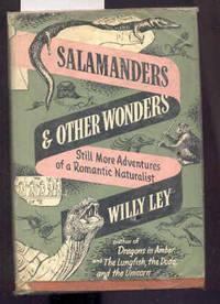 SALAMANDERS & OTHER WONDERS STILL MORE ADVENTURES OF A ROMANTIC NATURALIST