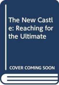 The New Castle: Reaching for the Ultimate