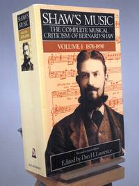 Shaw's Music: The Complete Musical Criticism of Bernard Shaw, Vol. 1: 1876-1890