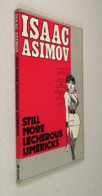 Still more lecherous limericks by Isaac Asimov - Paperback - First Printing of the First Edition - 1977 - from Renaissance Books and Biblio.com
