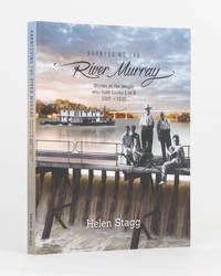 Harnessing the River Murray. Stories of the People who Built Locks 1 to 9, 1915-1935
