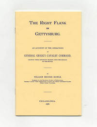 The Right Flank At Gettysburg: an Account of the Operations of General  Gregg's Calvary Command, Showing Their Important Bearing Upon the Results  of the Battle by  William Brooke-Rawle - Paperback - Reprint Edition; First Printing - N.D. - from Books Tell You Why, Inc. (SKU: 33779)