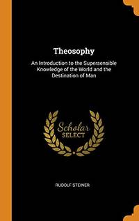 image of Theosophy: An Introduction to the Supersensible Knowledge of the World and the Destination of Man