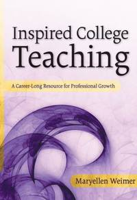 Inspired College Teaching : A Career-Long Resource for Professional Growth