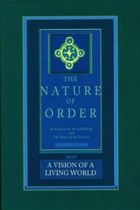 The Nature of Order: An Essay on the Art of Building and the Nature of the Universe  Book 3   A Vision of a Living World Center for Environmental Structure  Vol. 11