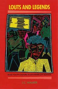 Louts and Legends: Male Youth Culture in an Inner City School by  J. C Walker - Paperback - 1988 - from Bookbarn (SKU: 1886749)
