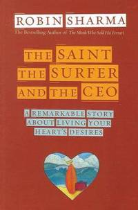 The Saint  the Surfer and the CEO: A Remarkable Story about Living Your Heart's Desires