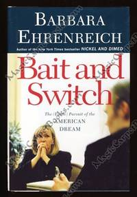 Bait And Switch: The (Futile) Pursuit of the American Dream by  Barbara Ehrenreich - First Edition  - from MagicCarpetBooks.com (SKU: 006991)