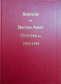 SERVICES OF BRITISH ARMY OFFICERS &CC 1939-1945 INCLUDING EARLIER SERVICE DETAILS MEDALS, GAZETTED HONOURS AND AWARDS MENTION-IN-DESPATCHES by Anonymous - Hardcover - Reprint Edition - 1999 - from Old Authors Bookshop (SKU: 178815)
