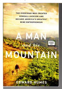 A MAN AND HIS MOUNTAIN: The Everyman who Created Kendall-Jackson and Became America's Greatest Wine Entrepreneur.