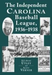 The Independent Carolina Baseball League, 1936-1938: Baseball Outlaws by R. G. Utley - 2001-01-04