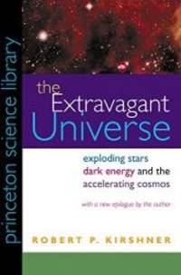 The Extravagant Universe: Exploding Stars, Dark Energy, and the Accelerating Cosmos (Princeton...