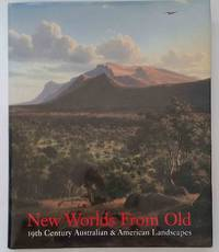 New Worlds from Old  19th Century Australian & American Landscapes